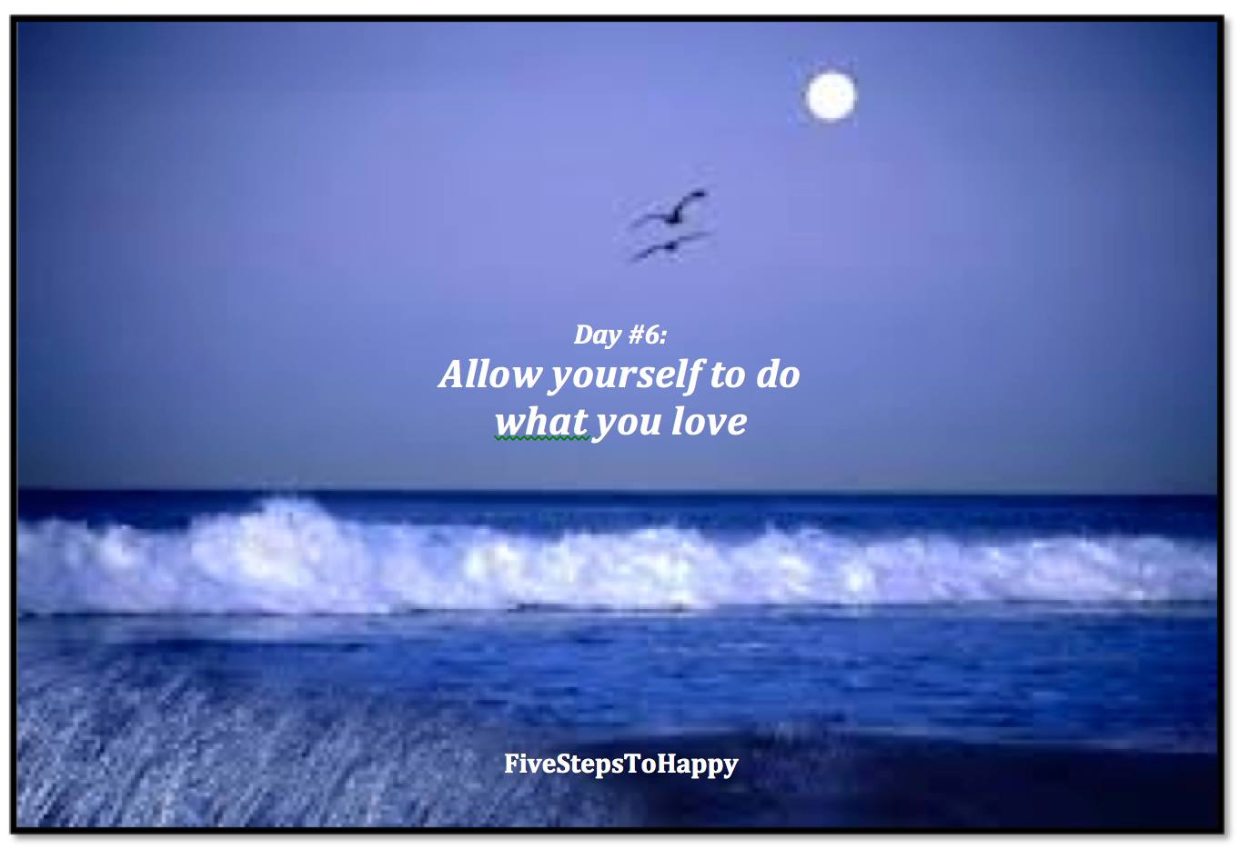 do what you love five steps to finding your inner happy day 6 image